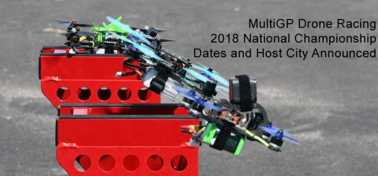 MultiGP Drone Racing 2018 National Championship Dates and Host City Announced