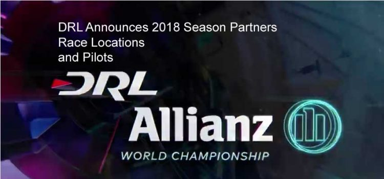Drone Racing League DRL Announces 2018 Season Partners Race Locations & Pilots